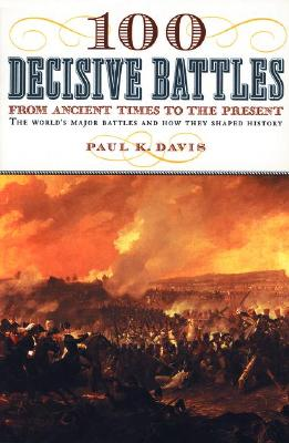 100 Decisive Battles By Davis, Paul K.