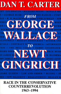 From George Wallace to Newt Gingrich By Carter, Dan T.